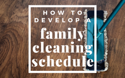 How To Develop A Family Cleaning Schedule